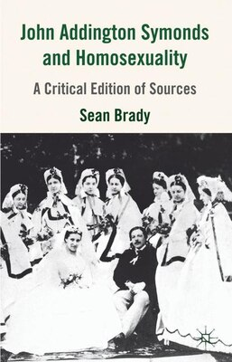 Book John Addington Symonds (1840-1893) and Homosexuality: A Critical Edition of Sources by S. Brady