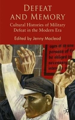 Book Defeat And Memory: Cultural Histories of Military Defeat in the Modern Era by Jenny MacLeod