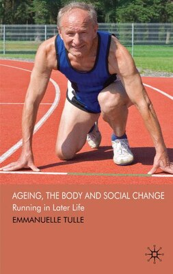 Book Ageing, The Body And Social Change: Agency and Indentity Among Ageing Athletes by Emmanuelle Tulle