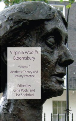 Book Virginia Woolf's Bloomsbury, Volume 1: Aesthetic Theory and Literary Practice by Gina Potts