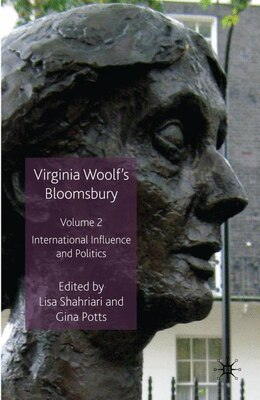 Book Virginia Woolf's Bloomsbury, Volume 2: International Influence and Politics by Gina Potts