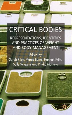 Book Critical Bodies: Representations, Practices and Identities of Weight and Body Management by Sarah Riley