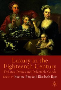 Book Luxury in the Eighteenth-Century: Debates, Desires and Delectable Goods by Maxine Berg