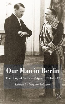 Book Our Man In Berlin: The Diary of Sir Eric Phipps, 1933-1937 by Eric Phipps