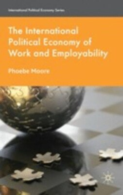 Book The International Political Economy of Work and Employability by Phoebe Moore