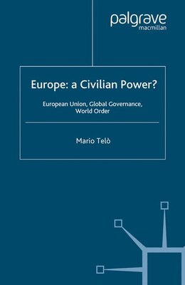 Book Europe: A Civilian Power?: European Union, Global Governance, World Order by Mario Telò
