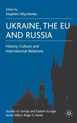 Book Ukraine, The Eu And Russia: History, Culture and International Relations by Stephen Velychenko