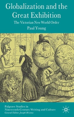 Book Globalization And The Great Exhibition: The Victorian New World Order by Paul Young
