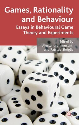Book Games, Rationality And Behaviour: Essays on Behavioural Game Theory and Experiments by Alessandro Innocenti