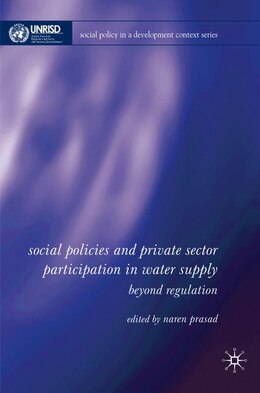 Book Social Policy, Regulation and Private Sector Participation in Water Supply: Beyond Regulation by Naren Prasad