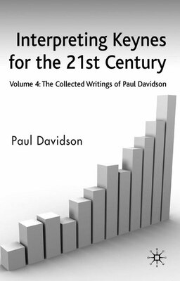 Book Interpreting Keynes For The 21st Century: Volume 4: The Collected Writings of Paul Davidson by Paul Davidson