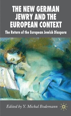Book New German Jewry And The European Context: The Return of the European Jewish Diaspora by Y. Michal Bodemann