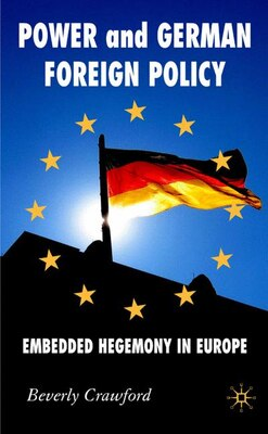 Book Power And German Foreign Policy: Embedded Hegemony in Europe by Beverly Crawford