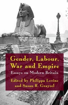 Book Gender, Labour, War And Empire: Essays on Modern Britain by Philippa Levine
