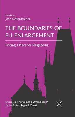 Book The Boundaries of EU Enlargement: Finding a Place for Neighbours by J. Debardeleben