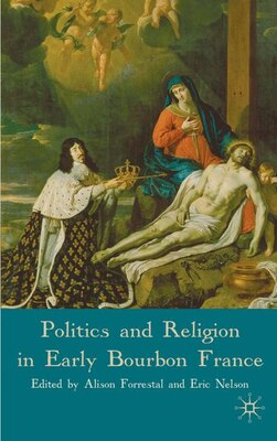 Book Politics and Religion in Early Bourbon France by Alison Forrestal