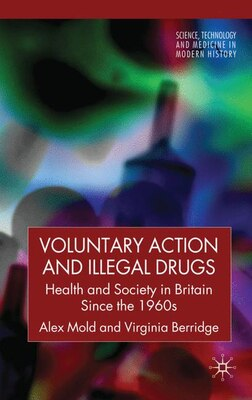 Book Voluntary Action and Illegal Drugs: Health and Society in Britain Since the 1960s by Alex Mold
