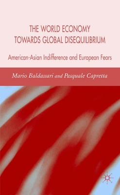 Book World Economy Towards Global Disequilibrium: American-Asian Indifference and European Fears by Mario Baldassarri