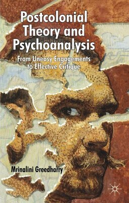 Book Postcolonial Theory & Psychoanalysis: From Uneasy Engagements to Effective Critique by Mrinalini Greedharry