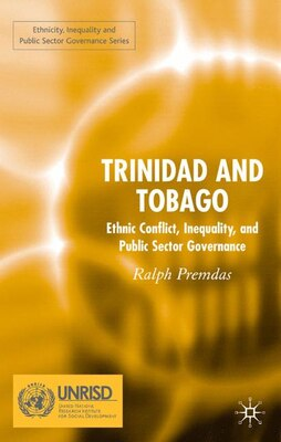 Book Trinidad And Tobago: Ethnic Conflict, Inequality and Public Sector Governance by Ralph Premdas
