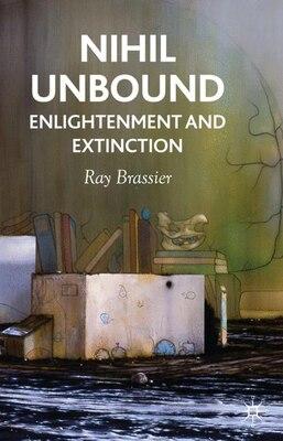 Book Nihil Unbound: Enlightenment and Extinction by R. Brassier