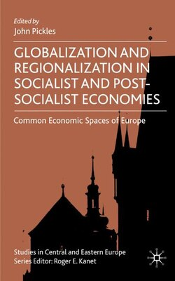 Book Globalization And Regionalization In Socialist And Post-socialist Economies: Common Economic Spaces… by John Pickles