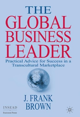 Book The Global Business Leader: Practical Advice for Success in a Transcultural Marketplace by J. Frank Brown