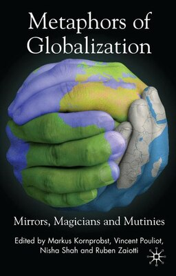 Book Metaphors of Globalization: Mirrors, Magicians and Mutinies by Markus Kornprobst