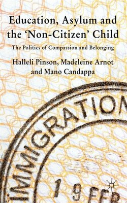 Book Education, Asylum and the 'Non-Citizen' Child: The Politics of Compassion and Belonging by Halleli Pinson