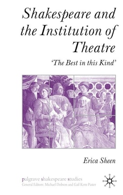 Book Shakespeare and the Institution of Theatre: The Best in this Kind by Erica Sheen