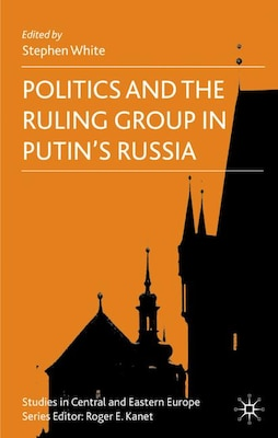 Book Politics and the Ruling Group in Putin's Russia by Stephen White