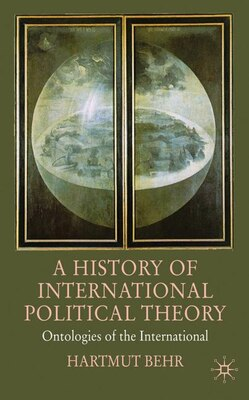 Book A History of International Political Theory: Ontologies of the International by Hartmut Behr