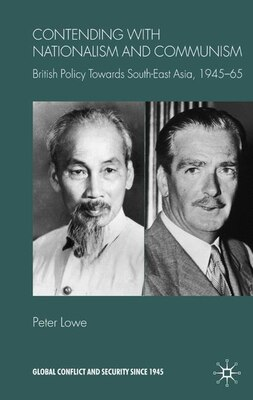 Book Contending With Nationalism And Communism: British Policy Towards Southeast Asia, 1945-65 by Peter Lowe