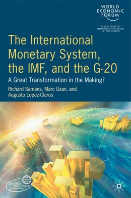 Book International Monetary System, The Imf And The G20: A Great Transformation in the Making? by World World Economic Forum