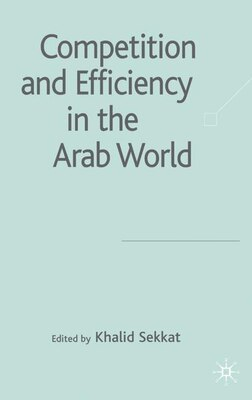 Book Competition And Efficiency In The Arab World by Khalid Sekkat