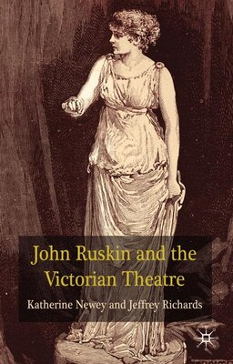 Book John Ruskin and the Victorian Theatre by Katherine Newey