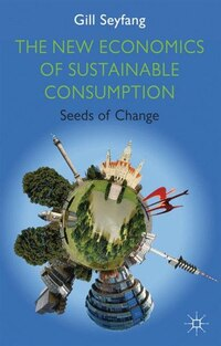 The New Economics of Sustainable Consumption: Seeds of Change