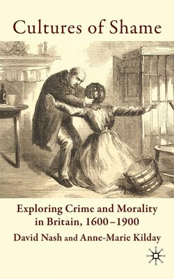 Book Cultures Of Shame: Exploring Crime and Morality in Britain 1600-1900 by David Nash