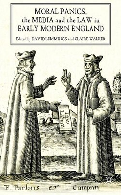 Book Moral Panics, the Media and the Law in Early Modern England by David Lemmings