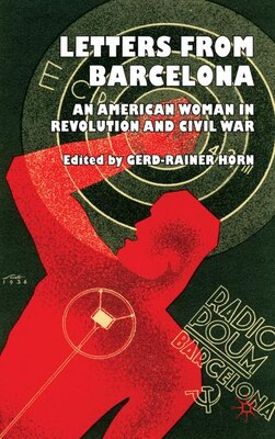 Book Letters From Barcelona: An American Woman in Revolution and Civil War by G. Horn