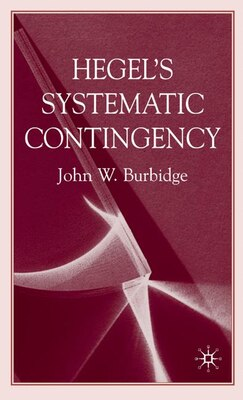 Book Hegel's Systematic Contingency by John W Burbidge