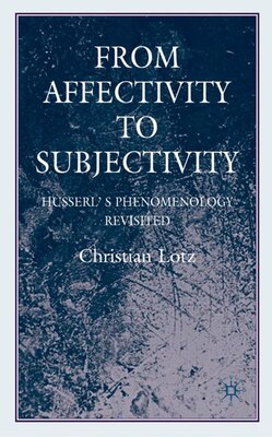Book From Affectivity To Subjectivity: From Affectivity to Subjectivity by Christian Lotz