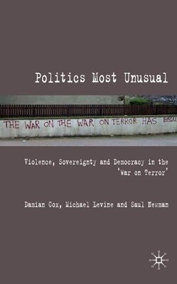 Book Politics Most Unusual: Violence, Sovereignty and Democracy in the `War on Terror' by Saul Newman