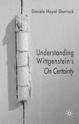 Book Understanding Wittgenstein's On Certainty by Daniele Moyal-Sharrock