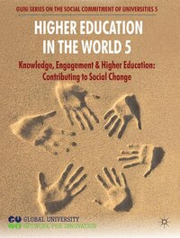 Higher Education in the World 5: Knowledge, Engagement and Higher Education: Contributing to Social…