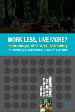 Book Work Less, Live More?: A Critical Analysis of the Work-Life Boundary by Christopher Warhurst