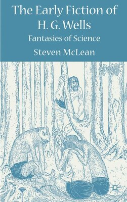 Book The Early Fiction of H.G. Wells: Fantasies of Science by Steven Mclean