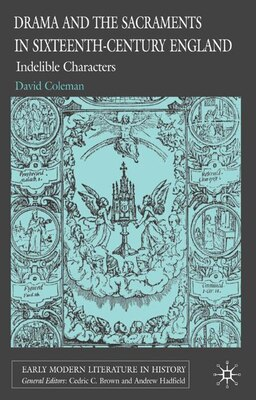 Book Drama And The Sacraments In Sixteenth-century England: Indelible Characters by David Coleman