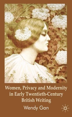 Book Women, Privacy and Modernity in Early Twentieth-Century British Writing by W. Gan