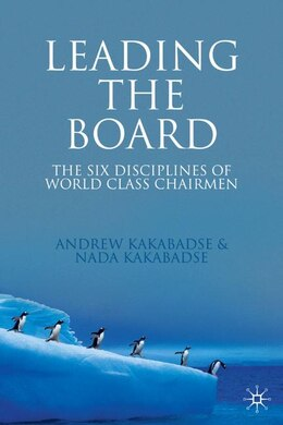 Book Leading The Board: The Six Disciplines of World Class Chairmen by Andrew Kakabadse